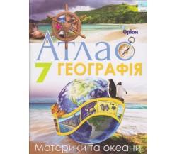 Атлас географія 7 клас (материки та океани) авт. Гільберг Т. вид. Оріон